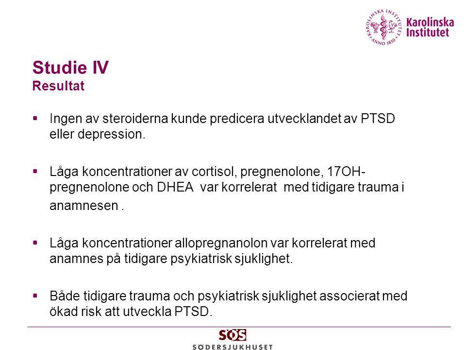 Studie IV Resultat  Ingen av steroiderna kunde predicera utvecklandet av PTSD eller depression.