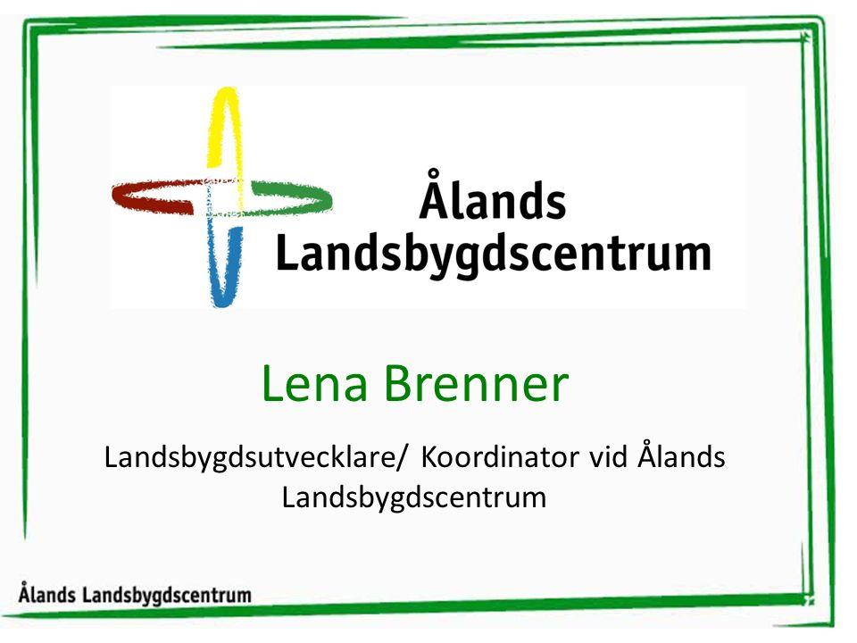 www.landsbygd.aland.fi Lena Brenner Landsbygdsutvecklare/ Koordinator vid Ålands Landsbygdscentrum