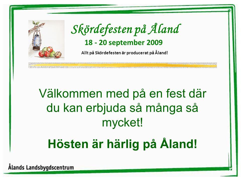Skördefesten på Åland 18 - 20 september 2009 Allt på Skördefesten är producerat på Åland.