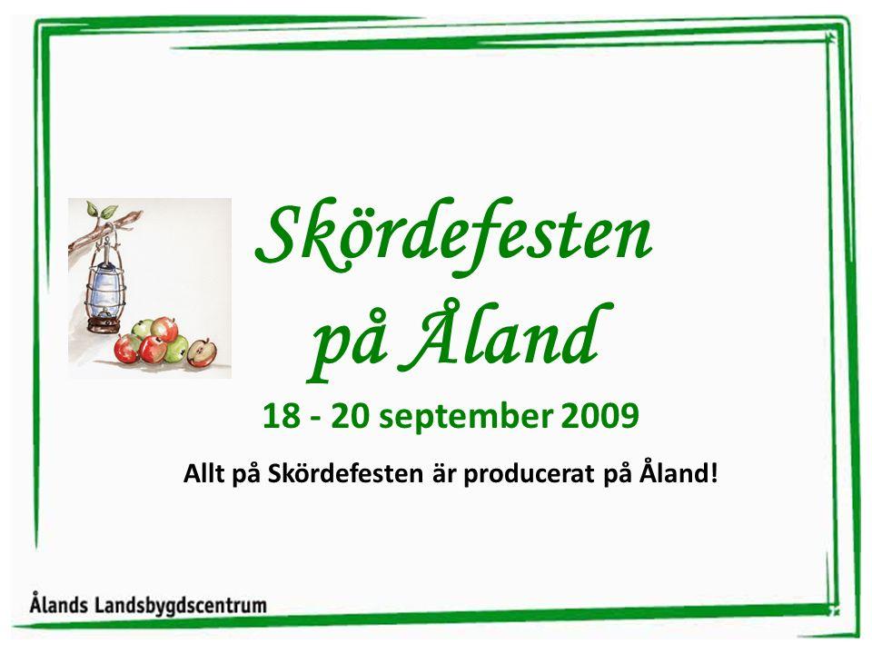 Skördefesten på Åland 18 - 20 september 2009 Allt på Skördefesten är producerat på Åland!