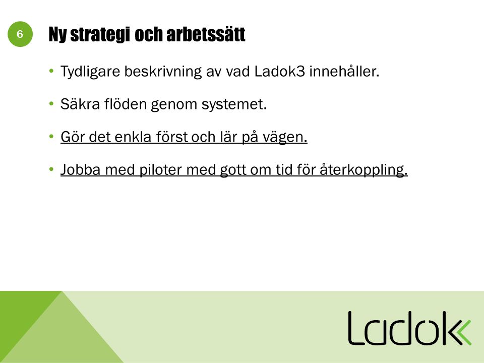 6 Ny strategi och arbetssätt Tydligare beskrivning av vad Ladok3 innehåller.