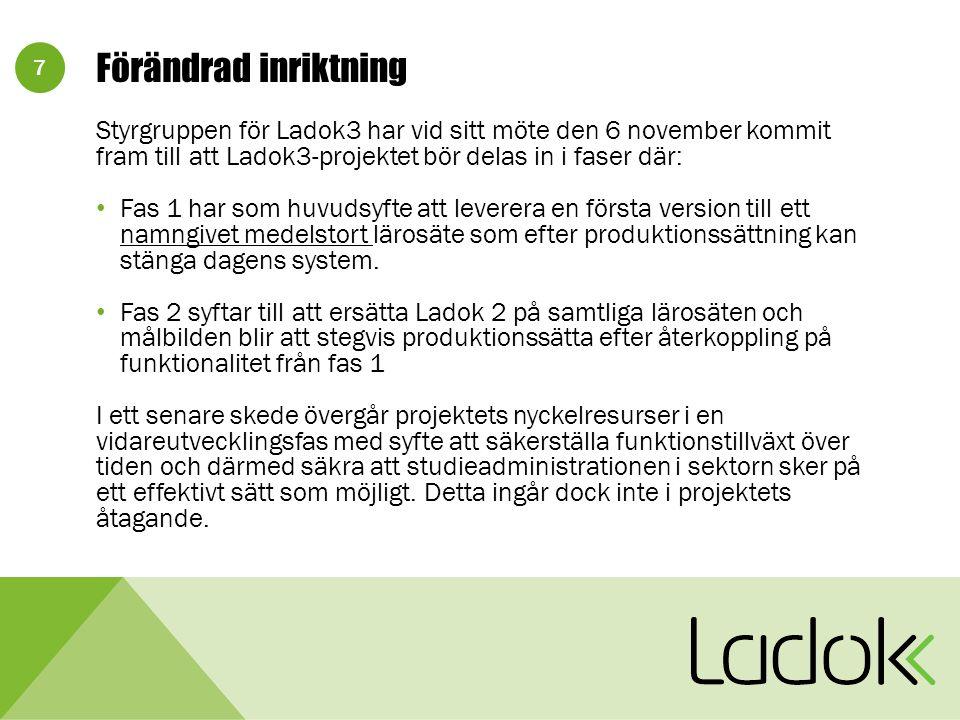 7 Förändrad inriktning Styrgruppen för Ladok3 har vid sitt möte den 6 november kommit fram till att Ladok3-projektet bör delas in i faser där: Fas 1 har som huvudsyfte att leverera en första version till ett namngivet medelstort lärosäte som efter produktionssättning kan stänga dagens system.