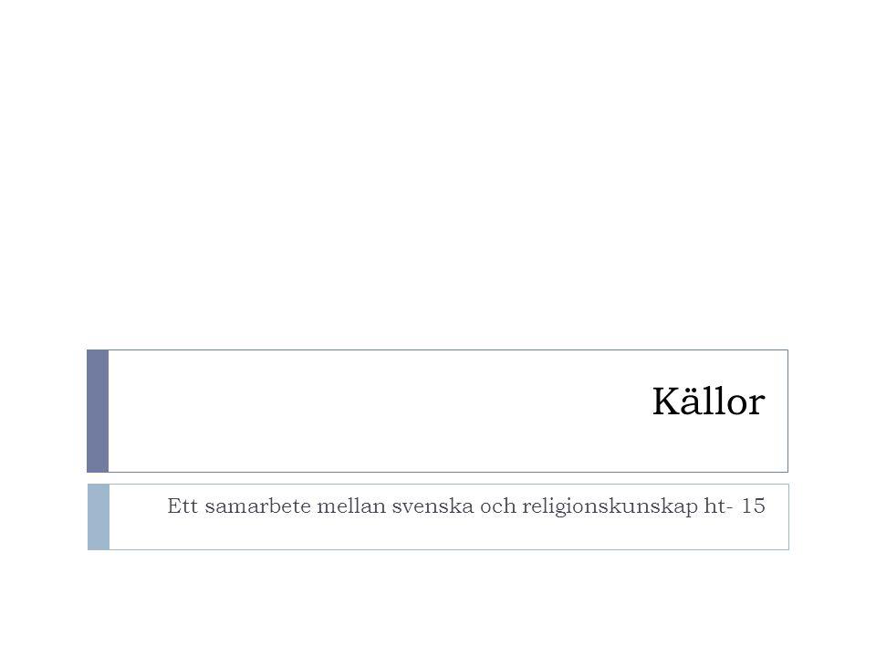 Källor Ett samarbete mellan svenska och religionskunskap ht- 15