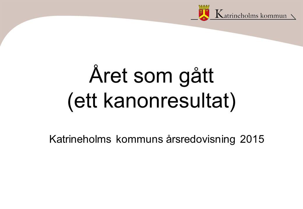 Året som gått (ett kanonresultat) Katrineholms kommuns årsredovisning 2015