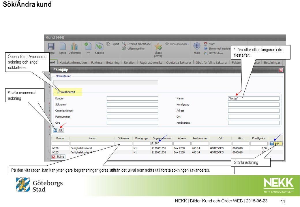 NEKK | Bilder Kund och Order WEB | 2015-06-23 11 Öppna först Avancerad sökning och ange sökkriterier. Sök/Ändra kund På den vita raden kan kan ytterli