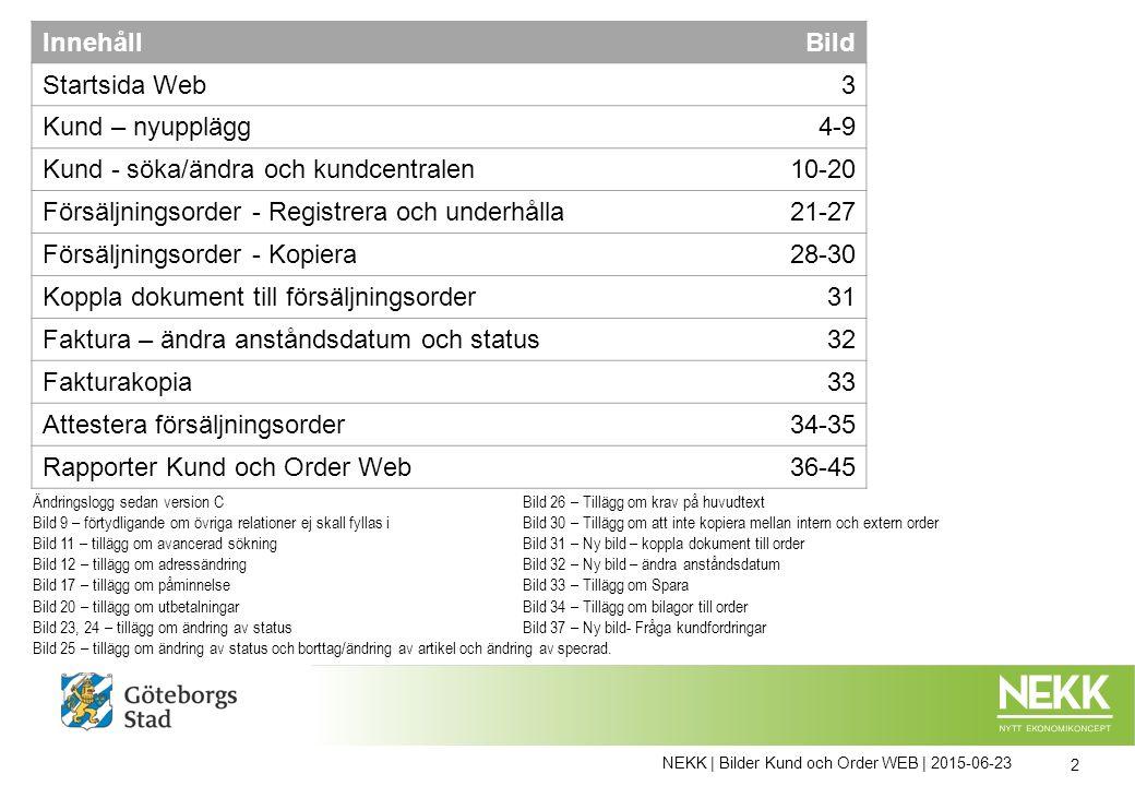 NEKK | Bilder Kund och Order WEB | 2015-06-23 13 Ändra aldrig Valuta eller momssystem Här visas det betalningsvillkor som kundgruppen har.