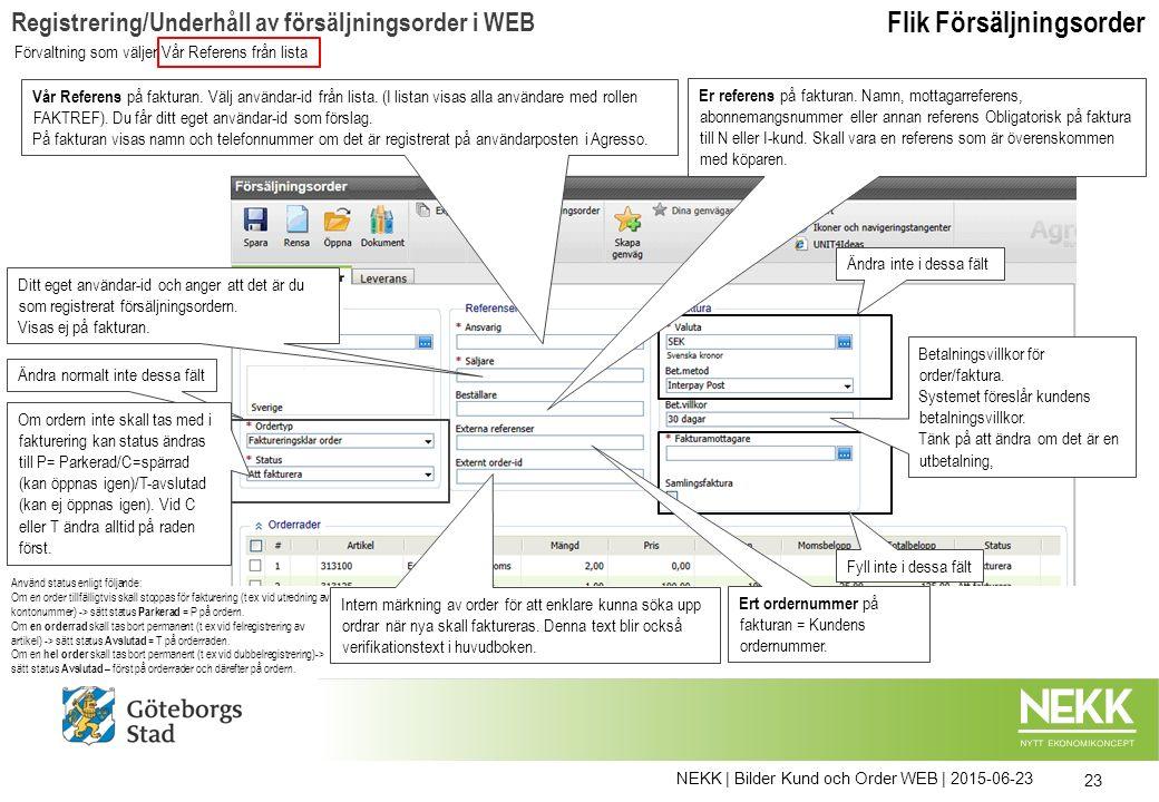 NEKK | Bilder Kund och Order WEB | 2015-06-23 23 Vår Referens på fakturan. Välj användar-id från lista. (I listan visas alla användare med rollen FAKT