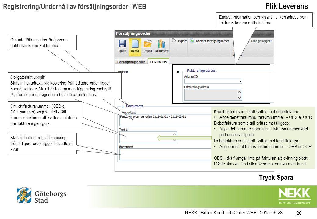 NEKK | Bilder Kund och Order WEB | 2015-06-23 26 Om inte fälten nedan är öppna – dubbelklicka på Fakturatext Obligatoriskt uppgift. Skriv in huvudtext