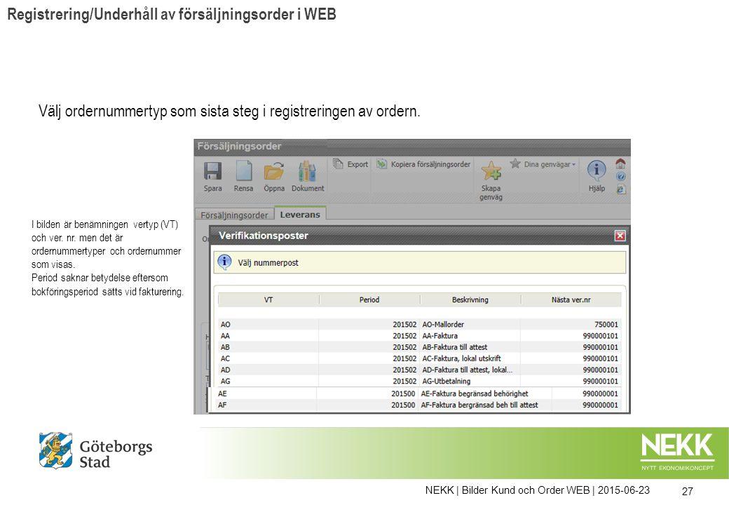 NEKK | Bilder Kund och Order WEB | 2015-06-23 27 Välj ordernummertyp som sista steg i registreringen av ordern. Registrering/Underhåll av försäljnings