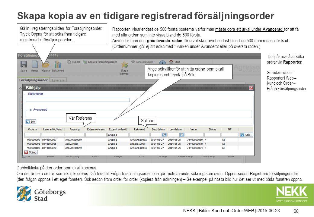 NEKK | Bilder Kund och Order WEB | 2015-06-23 28 Skapa kopia av en tidigare registrerad försäljningsorder Gå in i registreringsbilden för Försäljnings