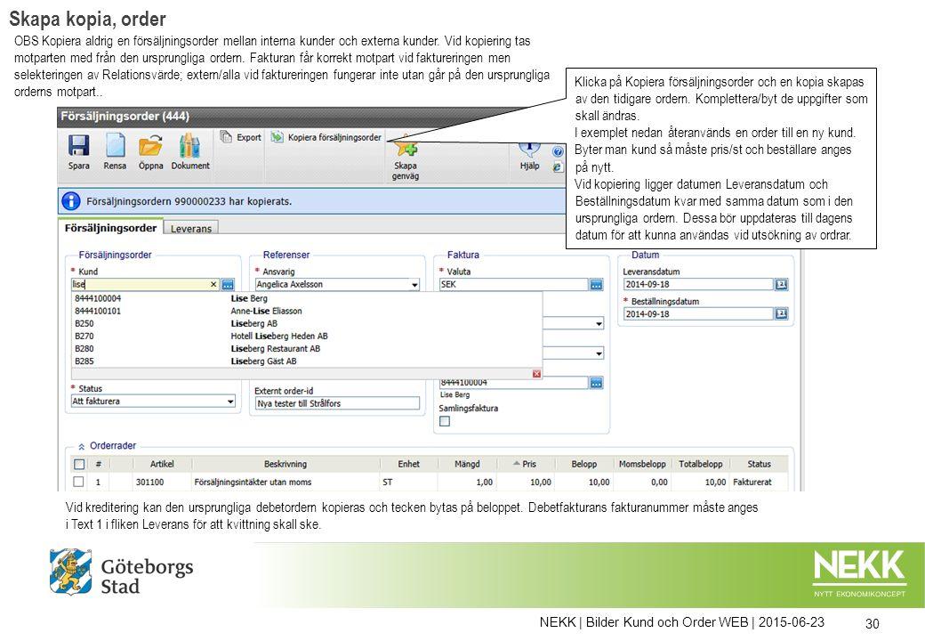 NEKK | Bilder Kund och Order WEB | 2015-06-23 30 Vid kreditering kan den ursprungliga debetordern kopieras och tecken bytas på beloppet. Debetfakturan