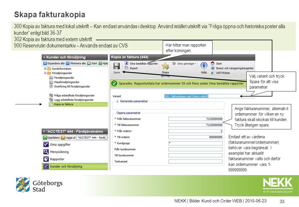 NEKK | Bilder Kund och Order WEB | 2015-06-23 33 Skapa fakturakopia 300 Kopia av faktura med lokal utskrift – Kan endast användas i desktop. Använd is