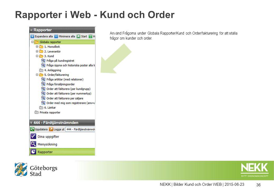 NEKK | Bilder Kund och Order WEB | 2015-06-23 36 Rapporter i Web - Kund och Order Använd Frågorna under Globala Rapporter/Kund och Order/fakturering f