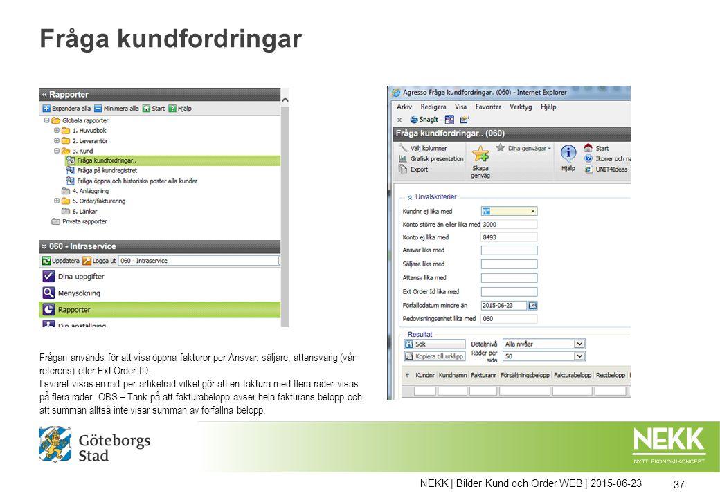 NEKK | Bilder Kund och Order WEB | 2015-06-23 37 Fråga kundfordringar Frågan används för att visa öppna fakturor per Ansvar, säljare, attansvarig (vår