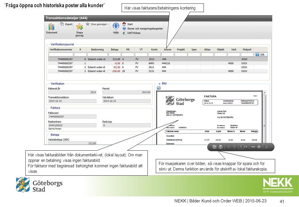 NEKK | Bilder Kund och Order WEB | 2015-06-23 41 Här visas fakturans/betalningens kontering Här visas fakturabilden från dokumentarkivet, (lokal layou