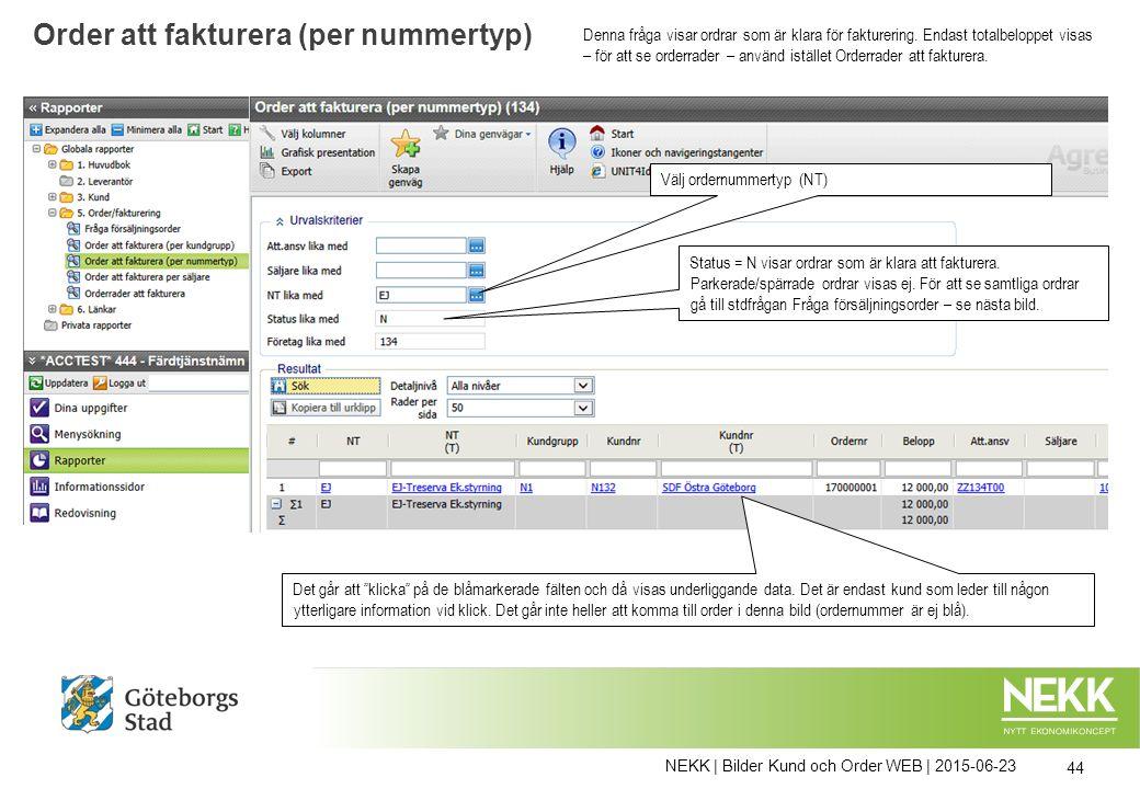 NEKK | Bilder Kund och Order WEB | 2015-06-23 44 Order att fakturera (per nummertyp) Välj ordernummertyp (NT) Status = N visar ordrar som är klara att
