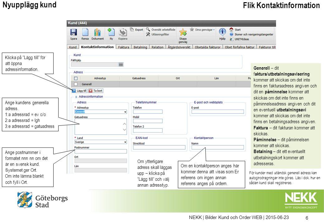 6 Flik Kontaktinformation Nyupplägg kund Ange kundens generella adress. 1:a adressrad = ev c/o 2:a adressrad = lgh 3:e adressrad = gatuadress Generell