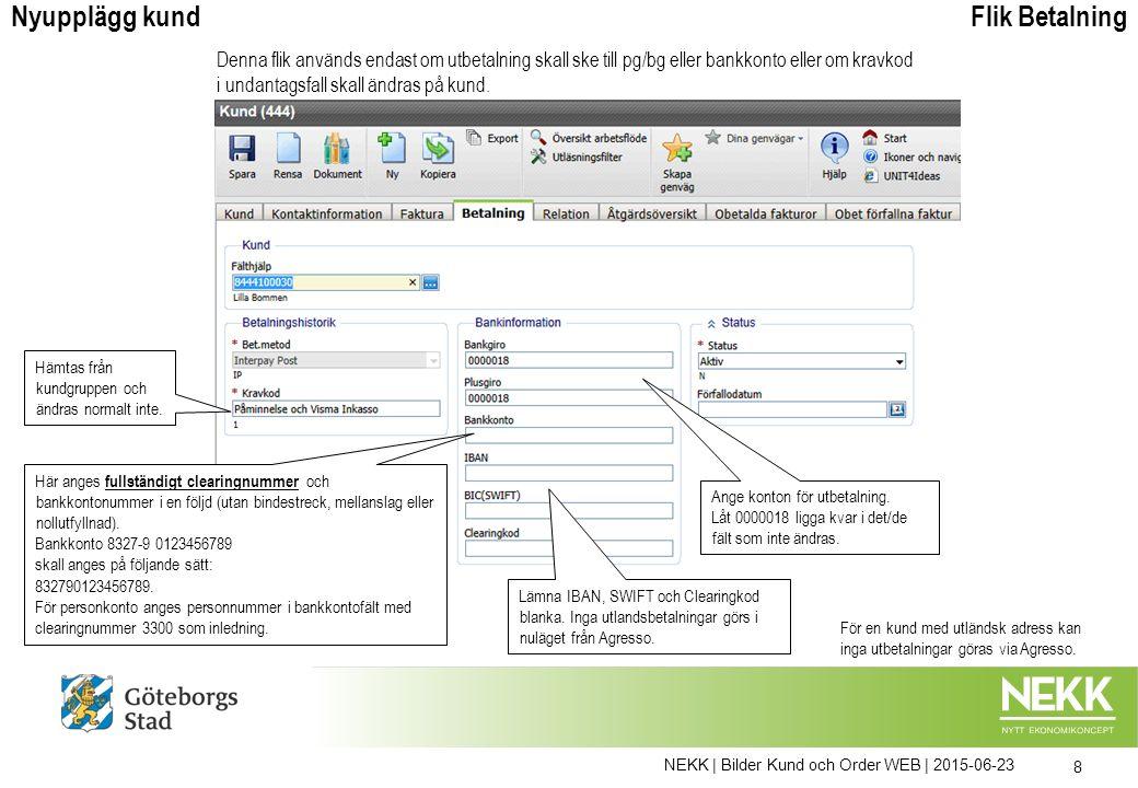 NEKK | Bilder Kund och Order WEB | 2015-06-23 8 Ange konton för utbetalning. Låt 0000018 ligga kvar i det/de fält som inte ändras. Flik BetalningNyupp