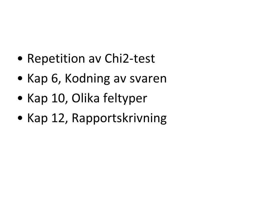 Repetition av Chi2-test Kap 6, Kodning av svaren Kap 10, Olika feltyper Kap 12, Rapportskrivning