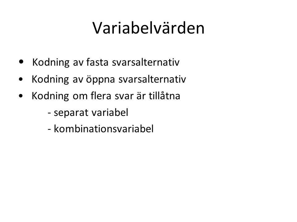 Variabelvärden Kodning av fasta svarsalternativ Kodning av öppna svarsalternativ Kodning om flera svar är tillåtna - separat variabel - kombinationsvariabel