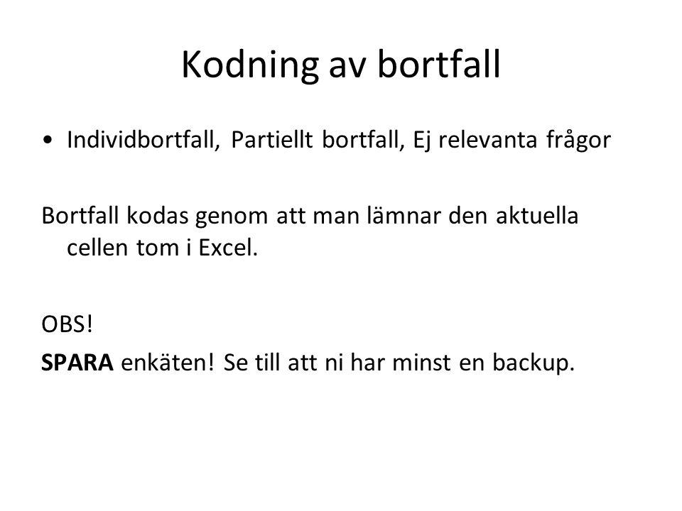 Kodning av bortfall Individbortfall, Partiellt bortfall, Ej relevanta frågor Bortfall kodas genom att man lämnar den aktuella cellen tom i Excel.