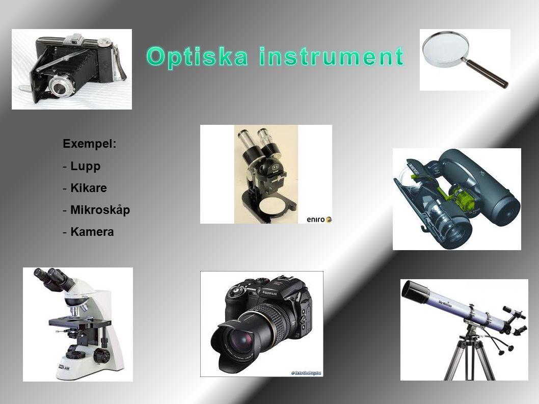 Exempel: - Lupp - Kikare - Mikroskåp - Kamera