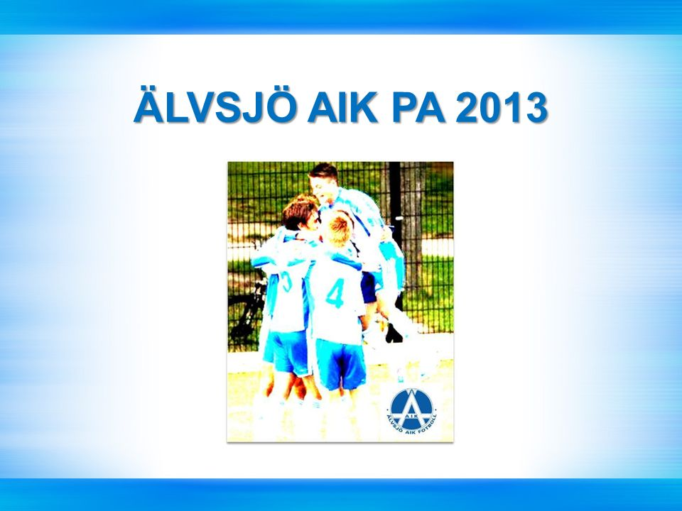 Älvsjö AIK Herr och U-verksamhet Älvsjö AIK Herr och U-verksamhet A-lag (Div.3) A-lag (Div.3) JA (JA Elit) JA (JA Elit) PA (PA Elit) PA (PA Elit) U-lag (P97, P98,P99,P00) U-lag (P97, P98,P99,P00)