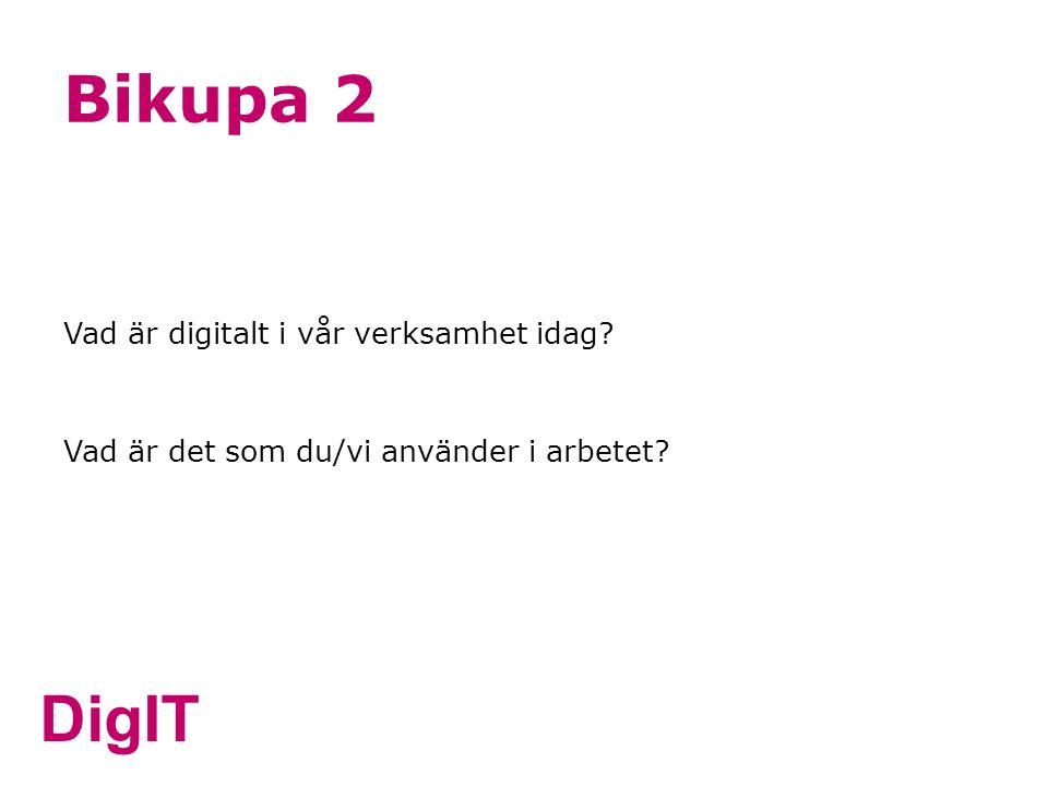 DigIT Bikupa 2 Vad är digitalt i vår verksamhet idag? Vad är det som du/vi använder i arbetet?