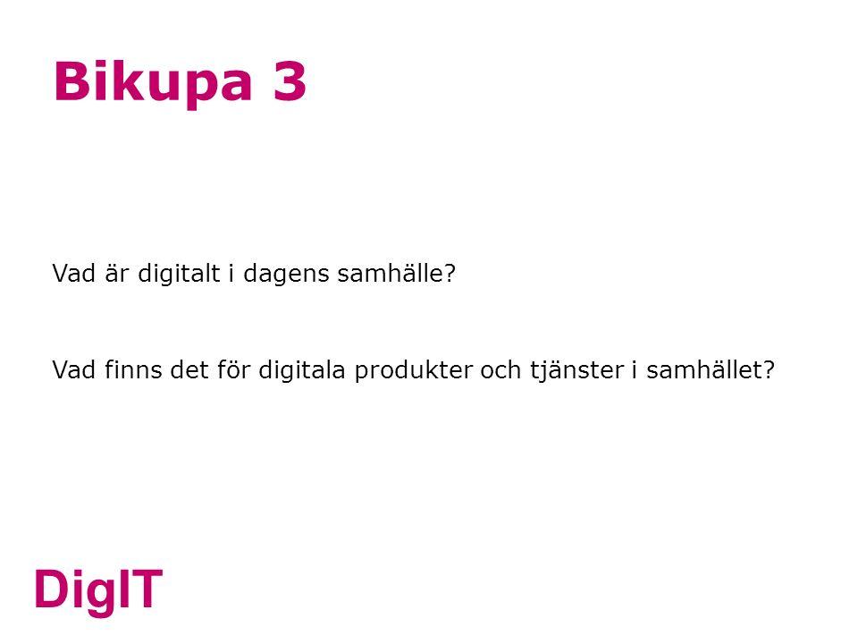 DigIT Bikupa 3 Vad är digitalt i dagens samhälle? Vad finns det för digitala produkter och tjänster i samhället?