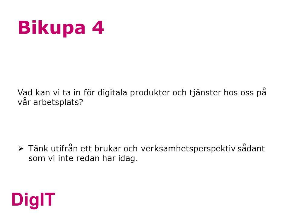 DigIT Bikupa 4 Vad kan vi ta in för digitala produkter och tjänster hos oss på vår arbetsplats?  Tänk utifrån ett brukar och verksamhetsperspektiv så