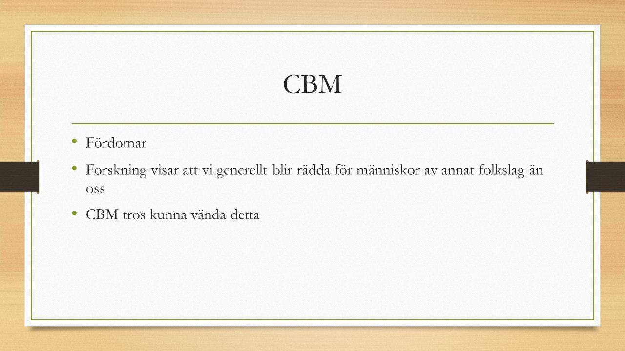 CBM Fördomar Forskning visar att vi generellt blir rädda för människor av annat folkslag än oss CBM tros kunna vända detta