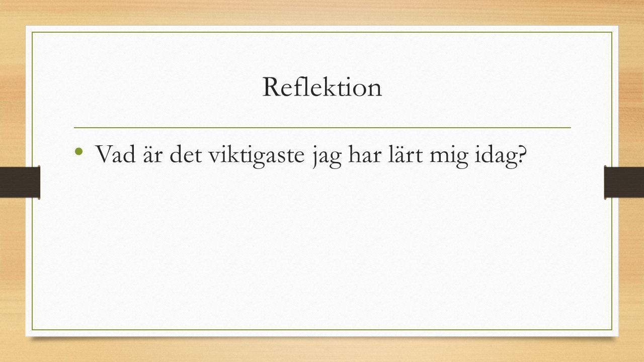 Reflektion Vad är det viktigaste jag har lärt mig idag?