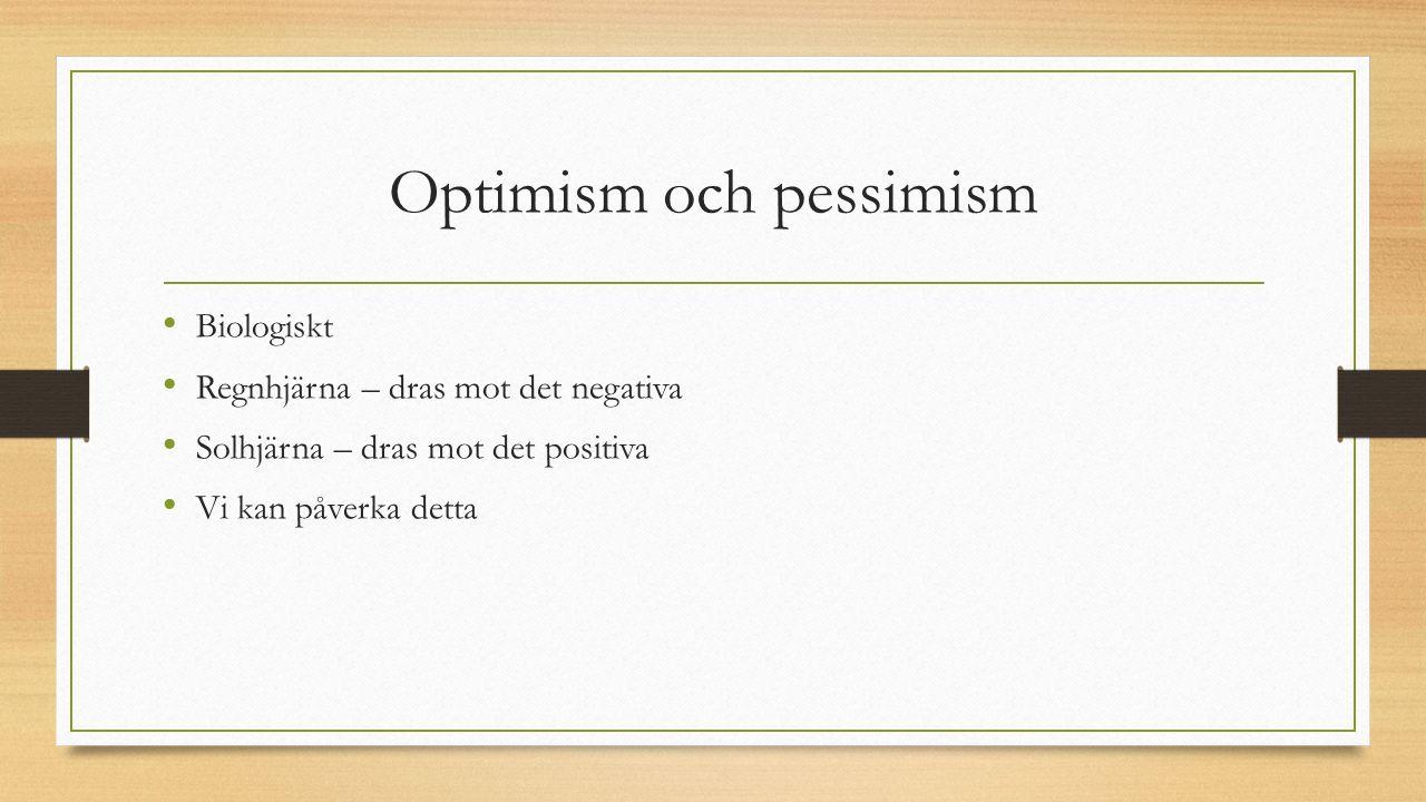 Optimism och pessimism Biologiskt Regnhjärna – dras mot det negativa Solhjärna – dras mot det positiva Vi kan påverka detta