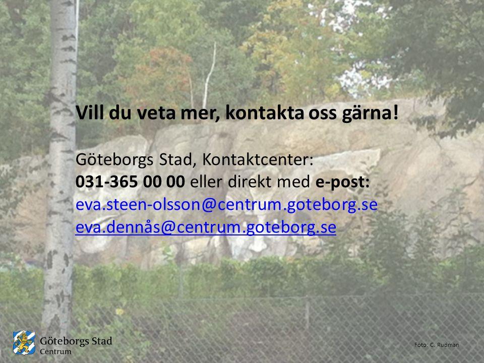 Vill du veta mer, kontakta oss gärna! Göteborgs Stad, Kontaktcenter: 031-365 00 00 eller direkt med e-post: eva.steen-olsson@centrum.goteborg.se eva.d