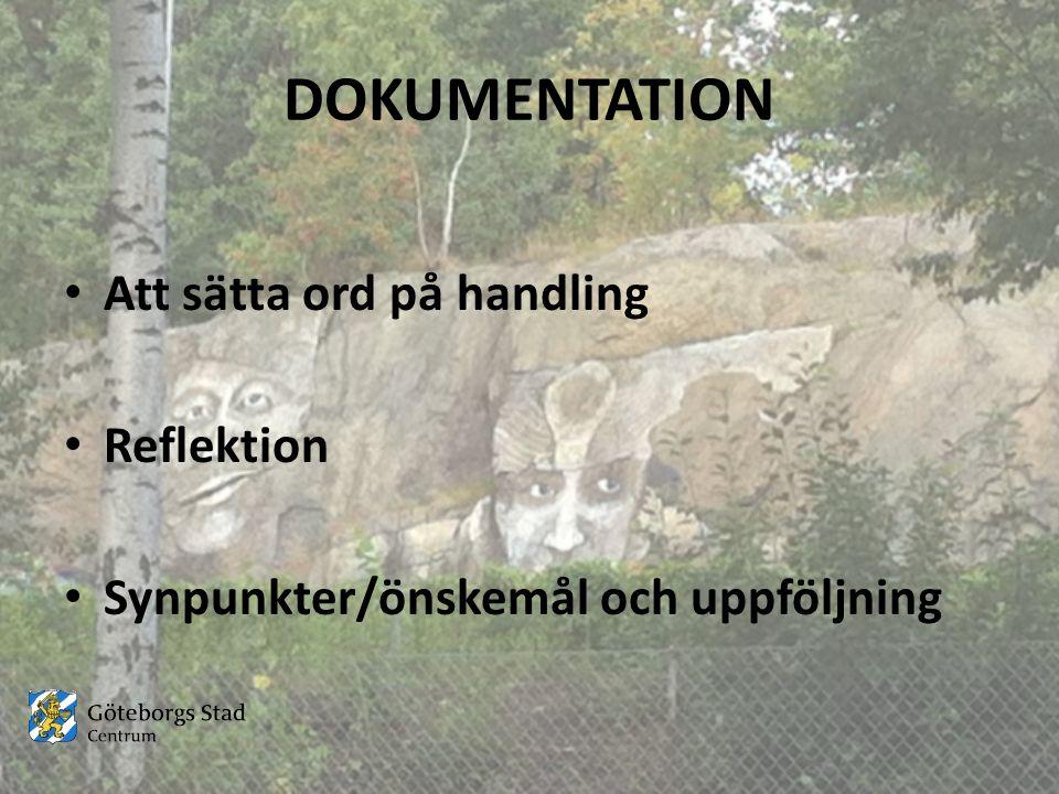 DOKUMENTATION Att sätta ord på handling Reflektion Synpunkter/önskemål och uppföljning
