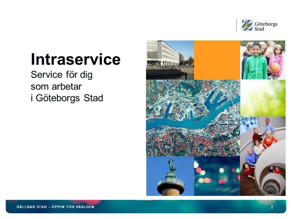2 HÅLLBAR STAD – ÖPPEN FÖR VÄRLDEN Intraservice Service för dig som arbetar i Göteborgs Stad