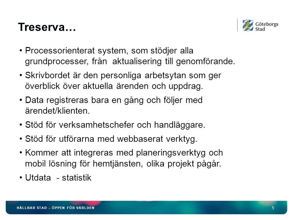 5 HÅLLBAR STAD – ÖPPEN FÖR VÄRLDEN Treserva… Processorienterat system, som stödjer alla grundprocesser, från aktualisering till genomförande.