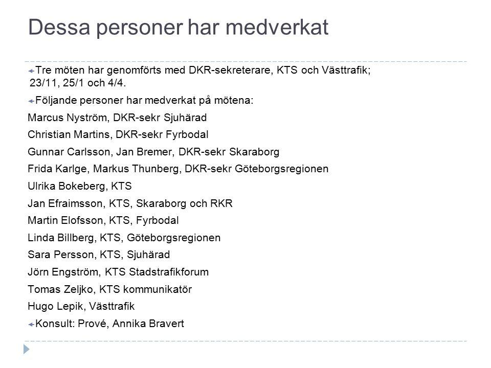 Dessa personer har medverkat  Tre möten har genomförts med DKR-sekreterare, KTS och Västtrafik; 23/11, 25/1 och 4/4.  Följande personer har medverka