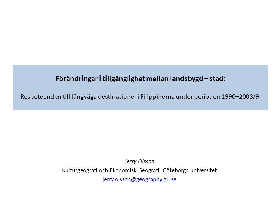Förändringar i tillgänglighet mellan landsbygd – stad: Resbeteenden till långväga destinationer i Filippinerna under perioden 1990–2008/9. Jerry Olsso
