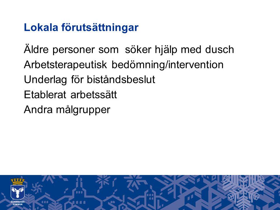 Lokala förutsättningar Äldre personer som söker hjälp med dusch Arbetsterapeutisk bedömning/intervention Underlag för biståndsbeslut Etablerat arbetssätt Andra målgrupper
