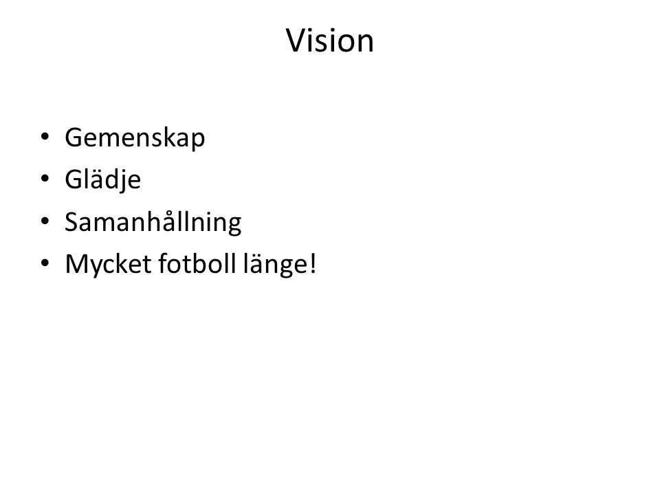Vision Gemenskap Glädje Samanhållning Mycket fotboll länge!