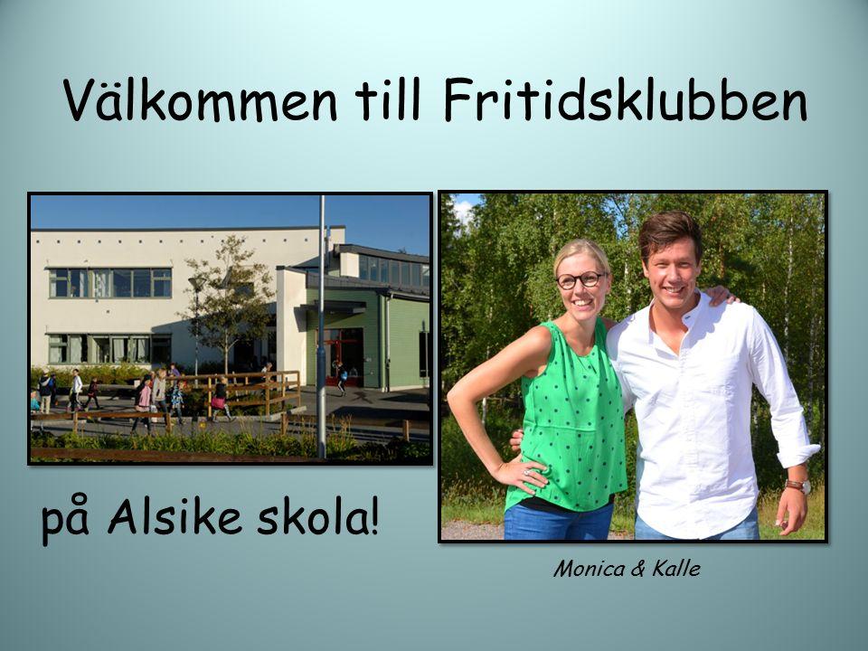Välkommen till Fritidsklubben på Alsike skola! Monica & Kalle