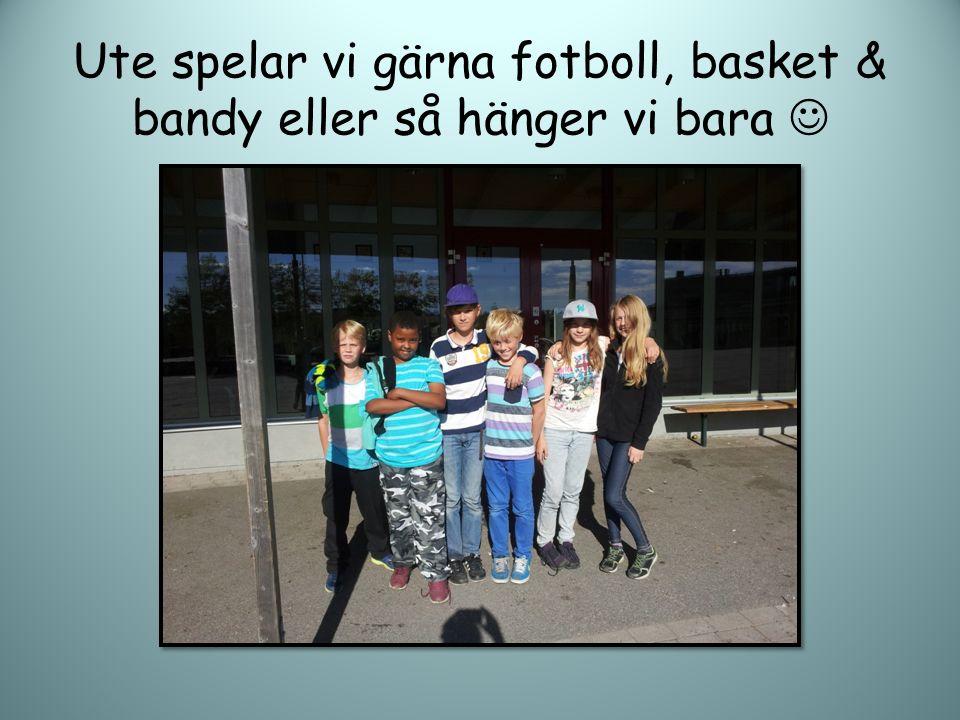 Ute spelar vi gärna fotboll, basket & bandy eller så hänger vi bara