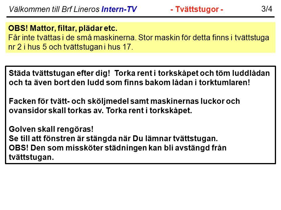 Välkommen till Brf Lineros Intern-TV- Tvättstugor - 3/4 Städa tvättstugan efter dig! Torka rent i torkskåpet och töm luddlådan och ta även bort den lu