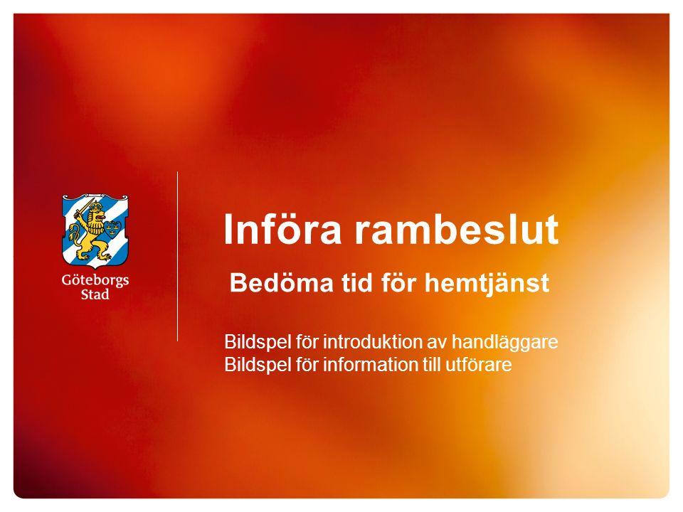 Införa rambeslut Bedöma tid för hemtjänst Bildspel för introduktion av handläggare Bildspel för information till utförare