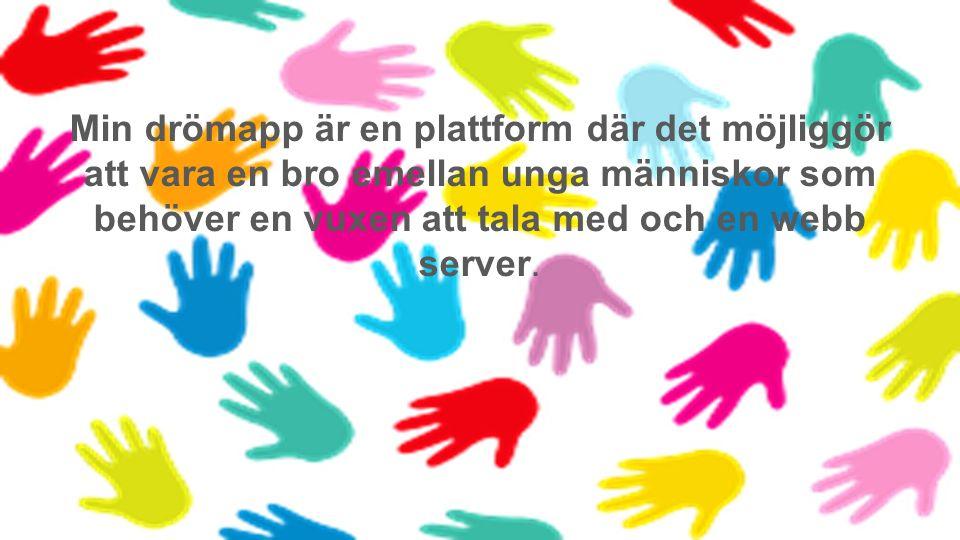 Min drömapp är en plattform där det möjliggör att vara en bro emellan unga människor som behöver en vuxen att tala med och en webb server.