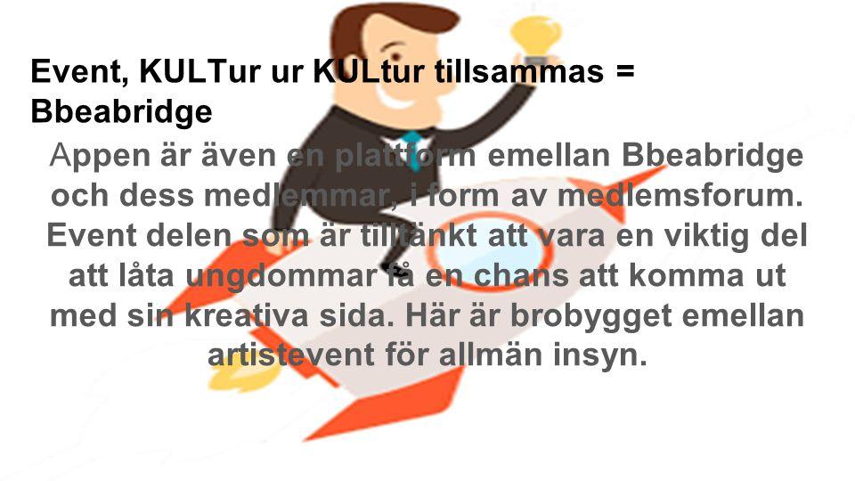 Event, KULTur ur KULtur tillsammas = Bbeabridge Appen är även en plattform emellan Bbeabridge och dess medlemmar, i form av medlemsforum.