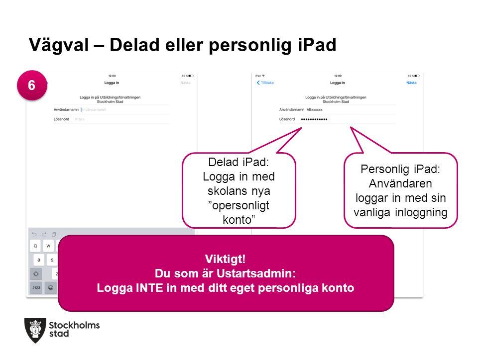 Vägval – Delad eller personlig iPad Delad iPad: Logga in med skolans nya opersonligt konto Personlig iPad: Användaren loggar in med sin vanliga inloggning Viktigt.