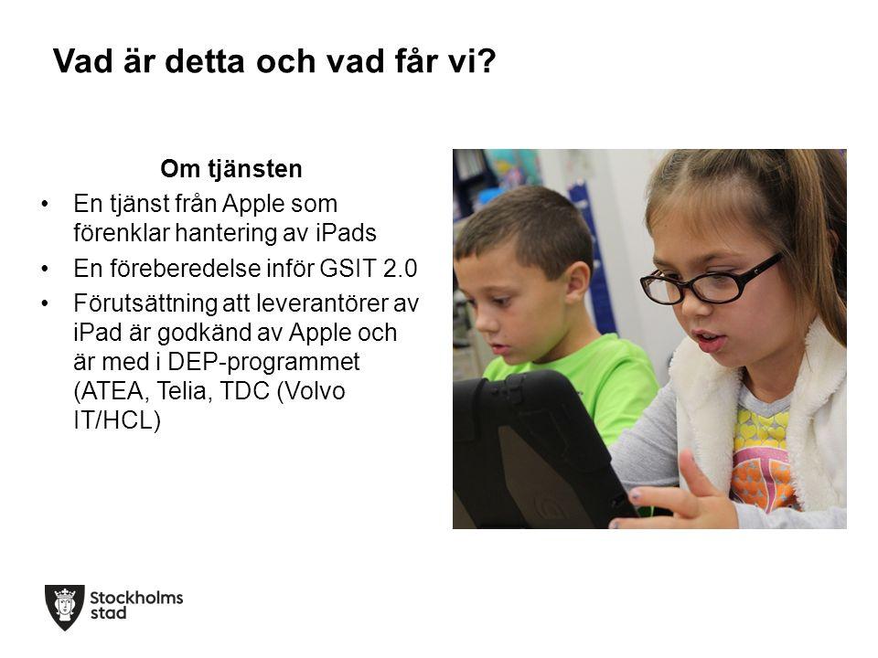 Vad är detta och vad får vi? Om tjänsten En tjänst från Apple som förenklar hantering av iPads En föreberedelse inför GSIT 2.0 Förutsättning att lever