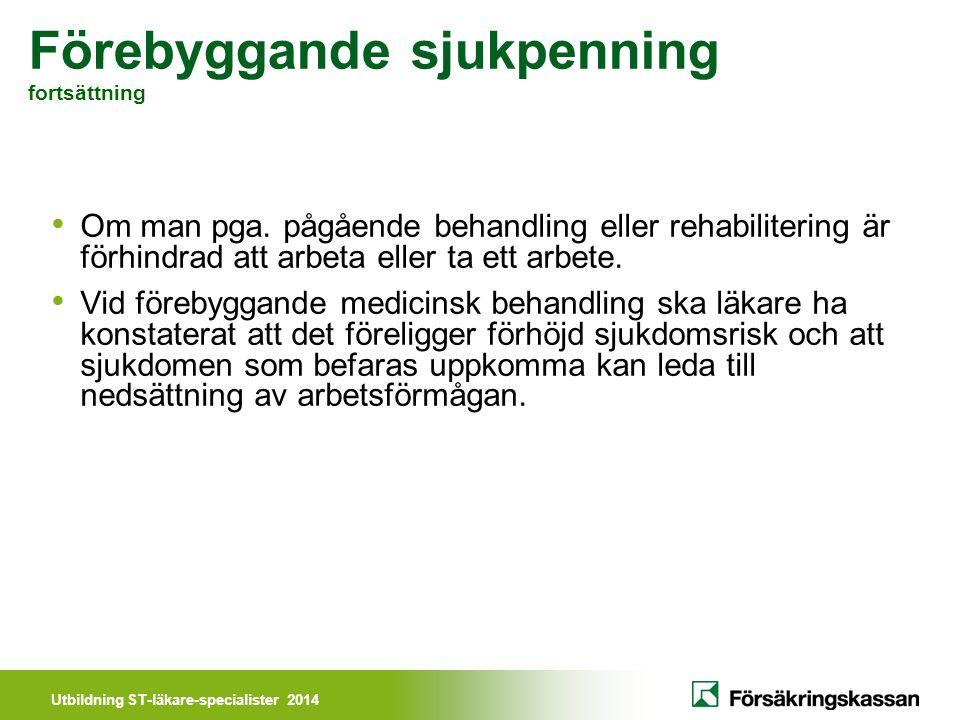 Utbildning ST-läkare-specialister 2014 Förebyggande sjukpenning fortsättning Om man pga.